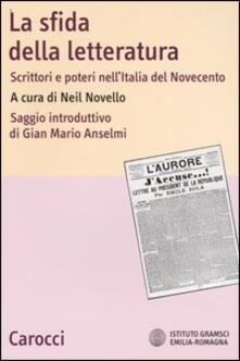 Rallydeicolliscaligeri.it La sfida della letteratura. Scrittori e poteri nell'Italia del Novecento Image