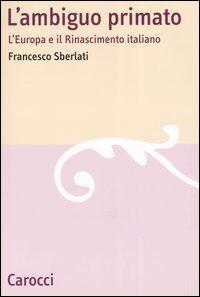 L' ambiguo primato. L'Europa e il Rinascimento italiano