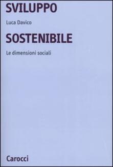Sviluppo sostenibile. Le dimensioni sociali - Luca Davico - copertina