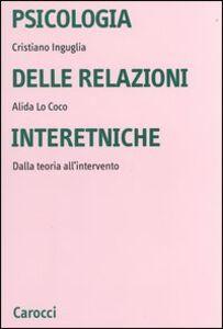 Libro Psicologia delle relazioni interetniche. Dalla teoria all'intervento Cristiano Inguglia , Alida Lo Coco
