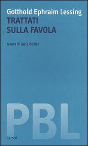 Foto Cover di Trattati sulla favola. Ediz. italiana e tedesca, Libro di Gotthold E. Lessing, edito da Carocci