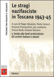 Cefalufilmfestival.it Le stragi nazifasciste in Toscana 1943-1945. Con CD-ROM. Vol. 2: Guida alle fonti archivistiche. Gli archivi italiani e alleati. Image
