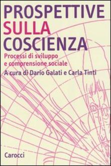 Prospettive sulla coscienza. Processi di sviluppo e comprensione sociale - Dario Galati,Carla Tinti - copertina