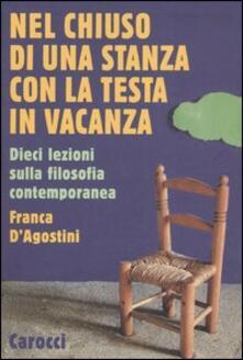 Nel chiuso di una stanza con la testa in vacanza. Dieci lezioni sulla filosofia contemporanea - Franca D'Agostini - copertina