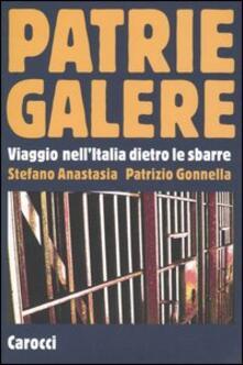 Patrie galere. Viaggio nell'Italia dietro le sbarre - Pietro Anastasia,Patrizio Gonnella - copertina