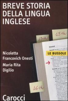 Breve storia della lingua inglese - Nicoletta Francovich Onesti,Maria Rita Digilio - copertina