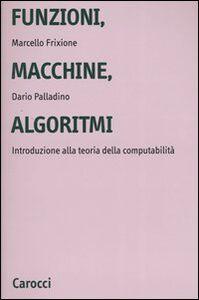 Libro Funzioni, macchine, algoritmi. Introduzione alla teoria della computabilità Marcello Frixione , Dario Palladino