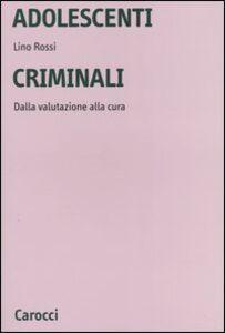 Adolescenti criminali. Dalla valutazione alla cura
