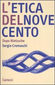 Libro L' etica del Novecento. Dopo Nietzsche Sergio Cremaschi