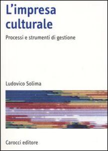 Libro L' impresa culturale. Processi e strumenti di gestione Ludovico Solima