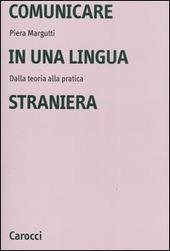 Comunicare in una lingua straniera. Dalla teoria alla pratica