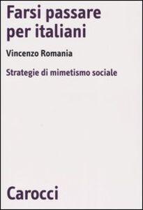Libro Farsi passare per italiani. Strategie di mimetismo sociale Vincenzo Romania
