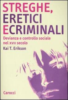 Streghe, eretici e criminali. Devianza e controllo sociale nel XVII secolo - Kai T. Erickson - copertina