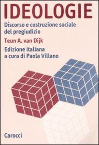 Libro Ideologie. Discorso e costruzione sociale del pregiudizio Teun A. Van Dijk