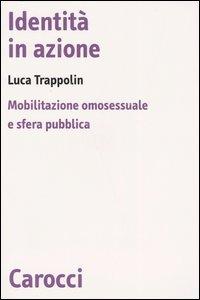 Identità in azione. Mobilitazione omosessuale e sfera pubblica