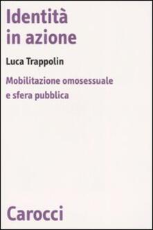 Identità in azione. Mobilitazione omosessuale e sfera pubblica - Luca Trappolin - copertina