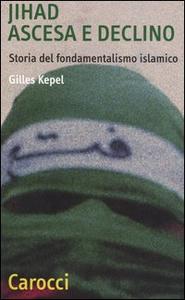 Libro Jihad. Ascesa e declino. Storia del fondamentalismo islamico Gilles Kepel