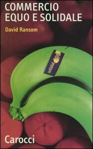 Foto Cover di Commercio equo e solidale, Libro di David Ransom, edito da Carocci