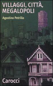Libro Villaggi, città, megalopoli Agostino Petrillo