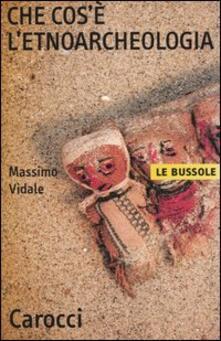Che cos'è l'etnoarcheologia -  Massimo Vidale - copertina
