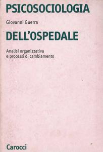 Libro Psicosociologia dell'ospedale. Analisi organizzativa e processi di cambiamento Giovanni Guerra