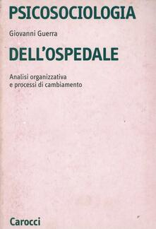 Psicosociologia dell'ospedale. Analisi organizzativa e processi di cambiamento - Giovanni Guerra - copertina