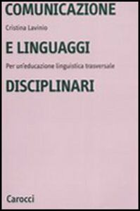 Libro Comunicazione e linguaggi disciplinari. Per un'educazione linguistica traversale Cristina Lavinio