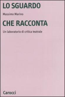 Lo sguardo che racconta. Un laboratorio di critica teatrale - Massimo Marino - copertina