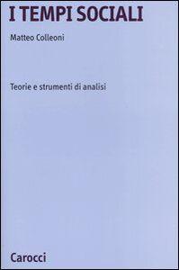 Libro I tempi sociali. Teorie e strumenti di analisi Matteo Colleoni