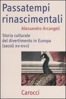 Criticalwinenotav.it Passatempi rinascimentali. Storia culturale del divertimento in Europa (secoli XV-XVII) Image