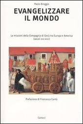Evangelizzare il mondo. Le missioni della Compagnia di Gesù tra Europa e America (secoli XVI-XVII)