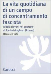 Libro La vita quotidiana di un campo di concentramento fascista. Ribelli sloveni nel querceto di Renicci-Anghiari (Arezzo) Daniele Finzi