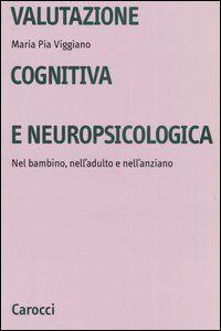 Foto Cover di Valutazione cognitiva e neuropsicologica. Nel bambino, nell'adulto e nell'anziano, Libro di M. Pia Viggiano, edito da Carocci