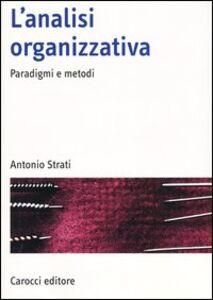 Foto Cover di L' analisi organizzativa. Paradigmi e metodi, Libro di Antonio Strati, edito da Carocci