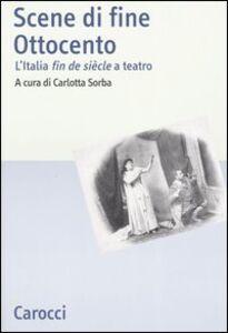 Foto Cover di Scene di fine Ottocento. L'Italia fin de siècle a teatro, Libro di  edito da Carocci