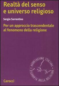 Libro Realtà del senso e universo religioso. Per un approccio trascendentale al fenomeno della religione Sergio Sorrentino