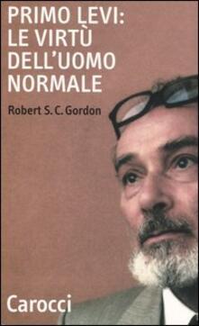 Primo Levi: le virtù dell'uomo normale - Robert S. C. Gordon - copertina