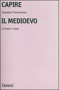 Libro Capire il Medioevo. Le fonti e i temi Salvatore Tramontana