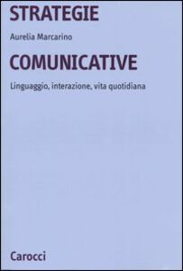 Strategie comunicative. Linguaggio, interazione, vita quotidiana