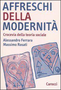 Affreschi della modernità. Crocevia della teoria sociale