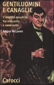 Foto Cover di Gentiluomini e canaglie. L'identità maschile tra ottocento e novecento, Libro di Angus McLaren, edito da Carocci