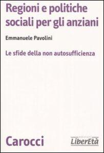 Libro Regioni e politiche sociali per gli anziani. Le sfide della non autosufficienza Emmanuele Pavolini