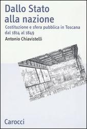 Dallo Stato alla nazione. Costituzione e sfera pubblica in Toscana dal 1814 al 1849
