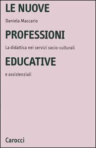 Libro Le nuove professioni educative. La didattica nei servizi socio-culturali e assistenziali Daniela Maccario