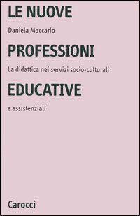 Le nuove professioni educative. La didattica nei servizi socio-culturali e assistenziali
