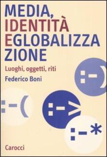 Media, identità e globalizzazione. Luoghi, oggetti, riti - Federico Boni - copertina