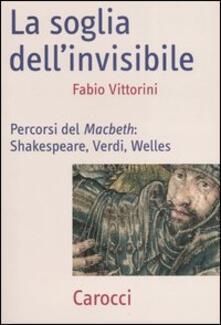 Tegliowinterrun.it La soglia dell'invisibile. Percorsi del Macbeth: Shakespeare, Verdi, Welles Image