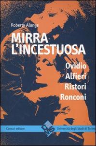 Libro Mirra l'incestuosa. Ovidio Alfieri Ristori Ronconi Roberto Alonge