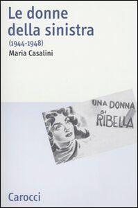 Foto Cover di Le donne della sinistra (1944-1948), Libro di Maria Casalini, edito da Carocci