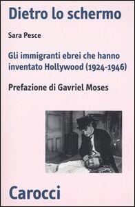 Dietro lo schermo. Gli immigranti ebrei che hanno inventato Hollywood (1924-1946)